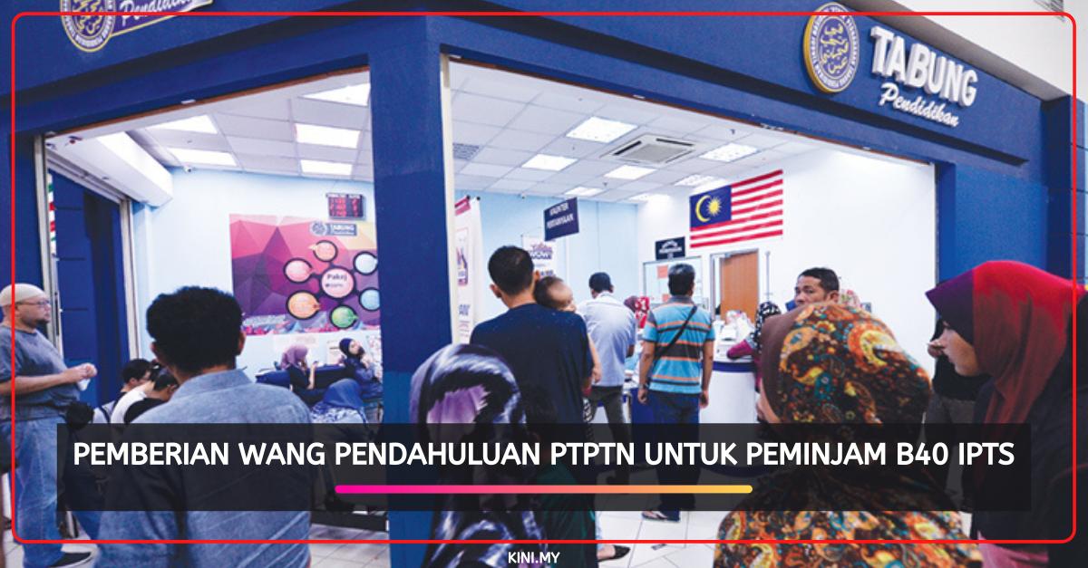 Pemberian Wang Pendahuluan PTPTN Untuk Peminjam B40 IPTS